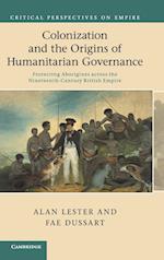 Colonization and the Origins of Humanitarian Governance af Alan Lester