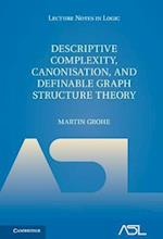Descriptive Complexity, Canonisation, and Definable Graph Structure Theory (Lecture Notes in Logic, nr. 47)