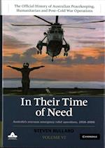 In their Time of Need (The Official History of Australian Peacekeeping Humanitarian and Post Cold War Operations 5 Volume Set)