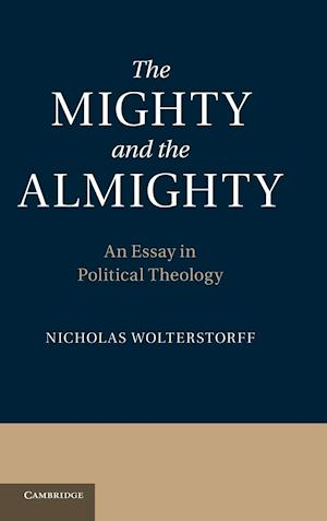 The Mighty and the Almighty: An Essay in Political Theology