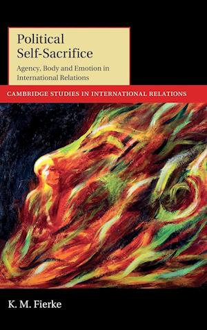 Political Self-Sacrifice: Agency, Body and Emotion in International Relations
