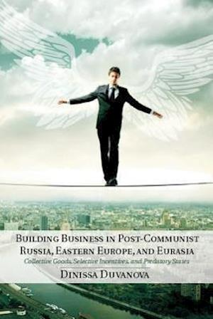 Building Business in Post-Communist Russia, Eastern Europe, and Eurasia