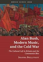 Alan Bush, Modern Music, and the Cold War (Music Since 1900)