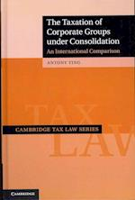 The Taxation of Corporate Groups Under Consolidation (Cambridge Tax Law)