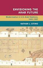 Envisioning the Arab Future (Global and International History)