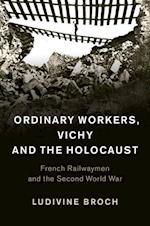 Ordinary Workers, Vichy and the Holocaust af Ludivine Broch