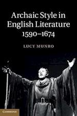Archaic Style in English Literature, 1590-1674 af Lucy Munro