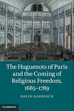 The Huguenots of Paris and the Coming of Religious Freedom, 1685-1789 af David Garrioch