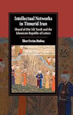 Intellectual Networks in Timurid Iran af Ilker Evrim Binbas