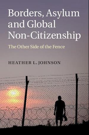 Borders, Asylum and Global Non-Citizenship