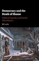 Democracy and the Death of Shame af Jill Locke