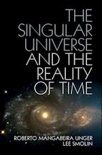 The Singular Universe and the Reality of Time af Roberto Mangabeira Unger