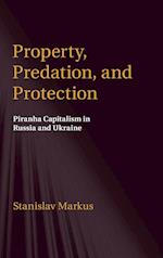 Property, Predation, and Protection: Piranha Capitalism in Russia and Ukraine af Stanislav Markus