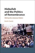 Hizbullah and the Politics of Remembrance af Bashir Saade