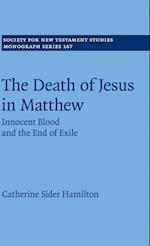 The Death of Jesus in Matthew (SOCIETY FOR NEW TESTAMENT STUDIES MONOGRAPH SERIES, nr. 166)