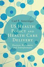 US Health Policy and Health Care Delivery af Carl F. Ameringer