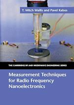 Measurement Techniques for Radio Frequency Nanoelectronics (The Cambridge Rf and Microwave Engineering Series)