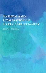 Passion and Compassion in Early Christianity af Susan Wessel