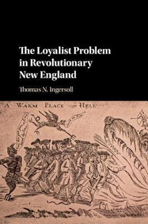 The Loyalist Problem in Revolutionary New England