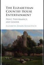 The Elizabethan Country House Entertainment af Elizabeth Zeman Kolkovich