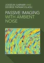 Passive Imaging with Ambient Noise af Josselin Garnier