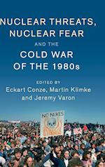 Nuclear Threats, Nuclear Fear and the Cold War of the 1980s (Publications of the German Historical Institute Hardcover)