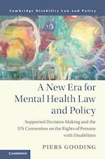 A New Era for Mental Health Law and Policy (Cambridge Disability Law and Policy Series)