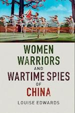 Women Warriors and Wartime Spies of China af Louise Edwards