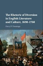 The Rhetoric of Diversion in English Literature and Culture, 1690-1760 af Darryl P. Domingo