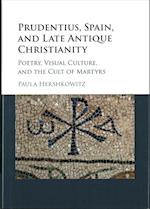 Prudentius, Spain, and Late Antique Christianity