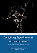 Imagining Reperformance in Ancient Culture (Cambridge Classical Studies)