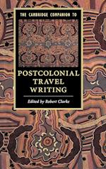 The Cambridge Companion to Postcolonial Travel Writing (Cambridge Companions to Literature)