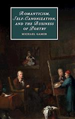 Romanticism, Self-Canonization, and the Business of Poetry (Cambridge Studies in Romanticism Hardcover, nr. 114)