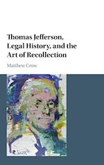 Thomas Jefferson, Legal History, and the Art of Recollection (Cambridge Historical Studies in American Law and Society)
