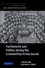 Parliaments and Politics during the Cromwellian Protectorate af Patrick Little