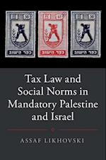 Tax Law and Social Norms in Mandatory Palestine and Israel (STUDIES IN LEGAL HISTORY)
