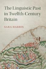 The Linguistic Past in Twelfth-Century Britain (Cambridge Studies in Medieval Literature, nr. 100)