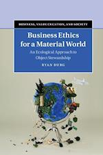 Business Ethics for a Material World (Business Value Creation and Society)