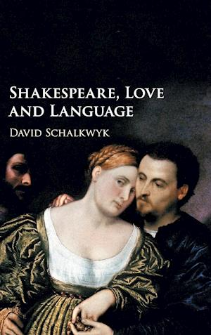 Bog, hardback Shakespeare, Love and Language af David Schalkwyk