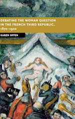 Debating the Woman Question in the French Third Republic, 1870-1920 (New Studies in European History)