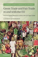 Green Trade and Fair Trade in and with the EU (Cambridge Studies in European Law And Policy)