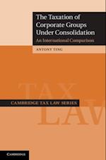 Taxation of Corporate Groups under Consolidation (Cambridge Tax Law Series)