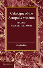 Catalogue of the Acropolis Museum: Volume 1, Archaic Sculpture af Guy Dickins