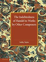 The Indebtedness of Handel to Works by Other Composers af Sedley Taylor