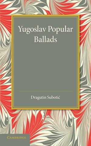 Yugoslav Popular Ballads: Their Origin and Development