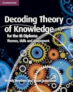 Decoding Theory of Knowledge for the IB Diploma (IB Diploma)