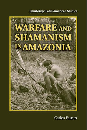 Warfare and Shamanism in Amazonia