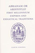 Abraham or Aristotle? First Millennium Empires and Exegetical Traditions af Garth Fowden