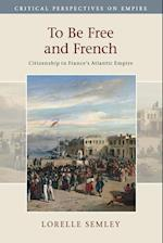 To Be Free and French (Critical Perspectives on Empire)
