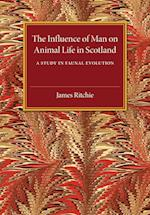 The Influence of Man on Animal Life in Scotland af James Ritchie